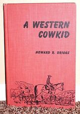A Western Cowkid on Trails & Ranches of the West by Howard Driggs 1957 1E Mormon