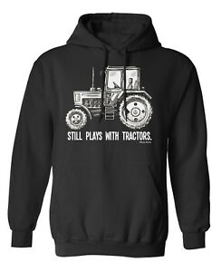 Still Plays With TRACTORS Tractor Hoodie Or Sweater Farming Gift Sweatshirt