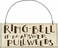 """Primitive Wood Sign~""""Ring Bell If No Answer Pull Weeds""""~Plaque/Garden/Coun try"""