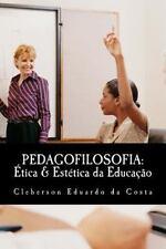 Pedagofilosofia: Etica and Estetica Da Educacao by Cleberson da Costa (2014,...