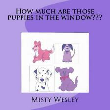 How Much Are Those Puppies in the Window??? by Misty Wesley (2015, Paperback,...
