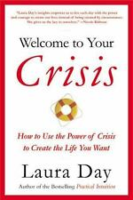 Welcome to Your Crisis: How to Use the Power of Crisis to Create the Life You Wa