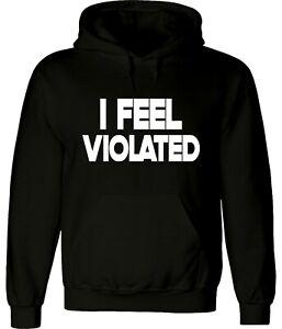 I Feel Violated Funny Unisex Graphic Hoodie Sweatshirt