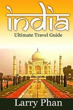 India : Ultimate Travel Guide to the Greatest Destination, All You Need to Kn...