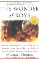 The Wonder of Boys: What Parents, Mentors and Educators Can Do to Shape Boys int