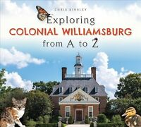 Exploring Colonial Williamsburg from A to Z, Hardcover by Kinsley, Chris, Lik...