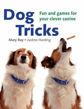 Dog Tricks: Fun and Games for Your Clever Canine by Mary Ray, Justine Harding