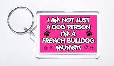 I Am Not Just a Dog Person I'm a French Bulldog Mummy Keyring,Ideal Present/Gift