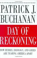 Day of Reckoning: How Hubris, Ideology, and Greed Are Tearing America Apart by P