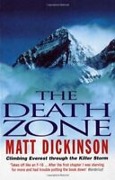The Death Zone: Climbing Everest Through the Killer Storm By MATT DICKINSON