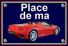 """plaque """" PLACE DE MA FERRARI 360 MODENA SPIDER rouge  """" ( idée  anniversaire )"""