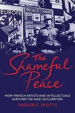 The Shameful Peace: How French Artists and Intellectuals Survived the -ExLibrary