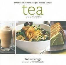 Tea Cookbook: Sweet and Savory Recipes for Tea Lovers by Tonia George (Hardback)