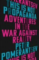 This Is Not Propaganda : Adventures in the War Against Reality, Hardcover by ...