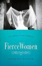 Fierce Women: The Power of a Soft Warrior True Woman