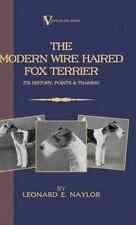 The Modern Wire Haired Fox Terrier: Its History, Points & Training (Hardback or