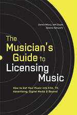 The Musician's Guide to Licensing Music: How to Get Your Music into Film, TV, A