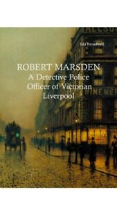 Robert Marsden: A Detective Police Officer of Victorian Liverpool
