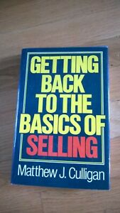 Getting Back to the Basics of Selling by Matthew J. Culligan