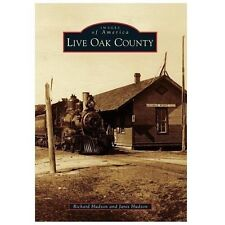 Images of America: Live Oak County by Richard Hudson and Janis Hudson (2013,...
