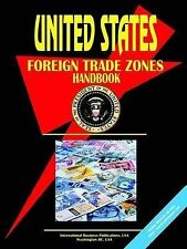 NEW US Foreign Trade Zones Handbook by Ibp Usa