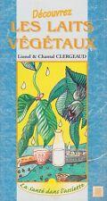 DÉCOUVREZ LES LAITS VÉGÉTAUX DE LIONEL&CHANTAL CLERGEAUD ED.CHEMINEMENTS