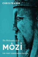 Philosophy of the Mòzi : The First Consequentialists, Paperback by Fraser, Ch...