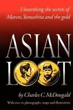 Asian Loot: Unearthing the Secrets of Marcos, Yamashita and the Gold: By Char...
