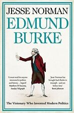 Edmund Burke: The Visionary who Invented Modern Politics by Jesse Norman...