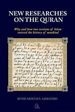 New Researches on the Quran : Why and How Two Versions of Islam Entered the Hist