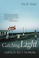 Catching Light: Looking for God in the Movies: By Roy M Anker