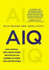 AIQ: How artificial intelligence works and how we can harness its power for a be