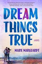 Dream Things True : A Novel by Marie Marquardt (2015, Hardcover)