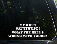 My Kids Autistic What The Hell Is Wrong With Yours Family Die Cut Decal Sticker