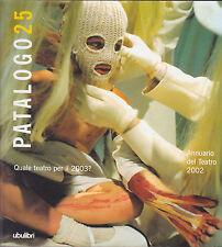 Patalogo 25. Annuario del Teatro 2002. Carmelo Bene, Luca Ronconi. Ubulibri