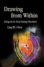 Drawing from Within : Using Art to Treat Eating Disorders by Lisa D. Hinz...