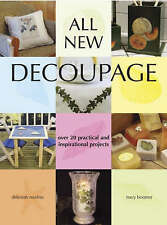 All New Decoupage: Over 20 Practical and Inspirational Projects by Deborah...