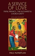 A Service of Love : Papal Primacy, the Eucharist, and Church Unity: With a...