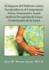 El Impacto del Maltrato Contra Envejecidos En El Componente F Sico, Emocional y