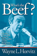 What's the Beef?: Sixty Years of Hard-Won Lessons for Today's Leaders in Labor,