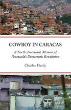 Cowboy in Caracas: A North Americans Memoir of Venezuelas Democratic Revoluti