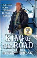 King of the Road: True Tales from a Legendary Ice Road Trucker: By Debogorski...