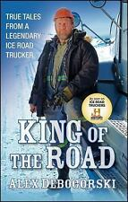 King of the Road : True Tales from a Legendary Ice Road Trucker by Alex...