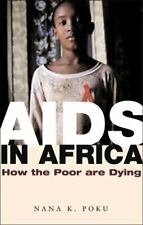 AIDS in Africa : How the Poor Are Dying by Nana K. Poku (2006, Hardcover,...