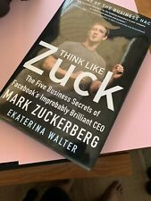 Think Like Zuck :The 5 Business Secrets of Facebook's CEO-Hard Cover- New  $1.00