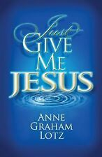 Just Give Me Jesus by Lotz, Anne Graham