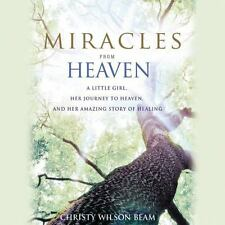 MIRACLES FROM HEAVEN:  A Little Girl, Her Journey to Heaven & Her Healing--Audio