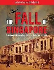 THE FALL OF SINGAPORE: 90 Days: November 1941-February 1942 - Justin Corfield