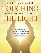 Touching the Light: Healing Body, Mind, and Spirit by Merging with God Conscious