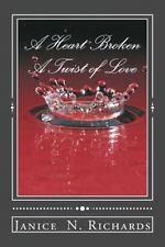 A Heart Broken : A Twist of Love by Janice Richards (2015, Paperback)